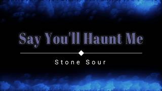 Stone Sour - Say You'll Haunt Me (Lyric Video) [HD] [HQ]