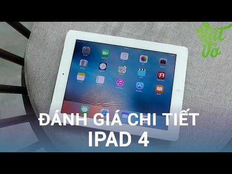 Vật Vờ| Đánh giá chi tiết iPad 4 sau 4 năm: màn hình đẹp, hiệu năng tốt, pin siêu trâu