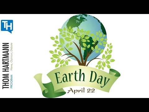 Thom Hartmann Earth Day Special Report 2017
