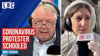Coronavirus: Nick Ferrari Schools Protester Who Says Uk Should Be In Lockdown | Lbc