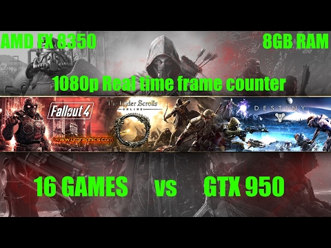 16 Games Tested on GTX 950   FX 8350   8GB RAM   1080p (Part 2)