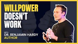 Benjamin Hardy - Willpower Doesn't Work