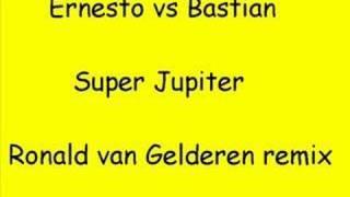 Ernesto vs Bastian - Super Jupiter (ronald van gelderen rem