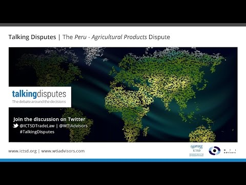 Talking Disputes | The Peru - Agricultural Products Dispute