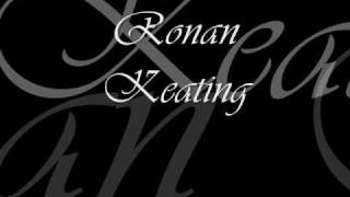 So this is yet another lyrics video and is again Ronan Keating. But...