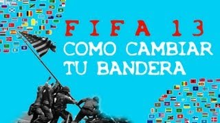 FIFA 13 - COMO CAMBIAR LA BANDERA DE TU PAIS