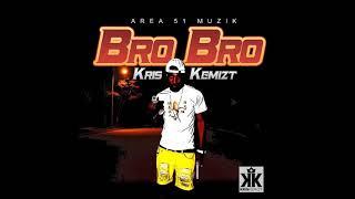 Kris Kemizt - Bro Bro [Area 51 Muzik] Dancehall 2019