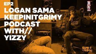 Logan Sama KeepinItGrimy Podcast: Episode 2 YIZZY