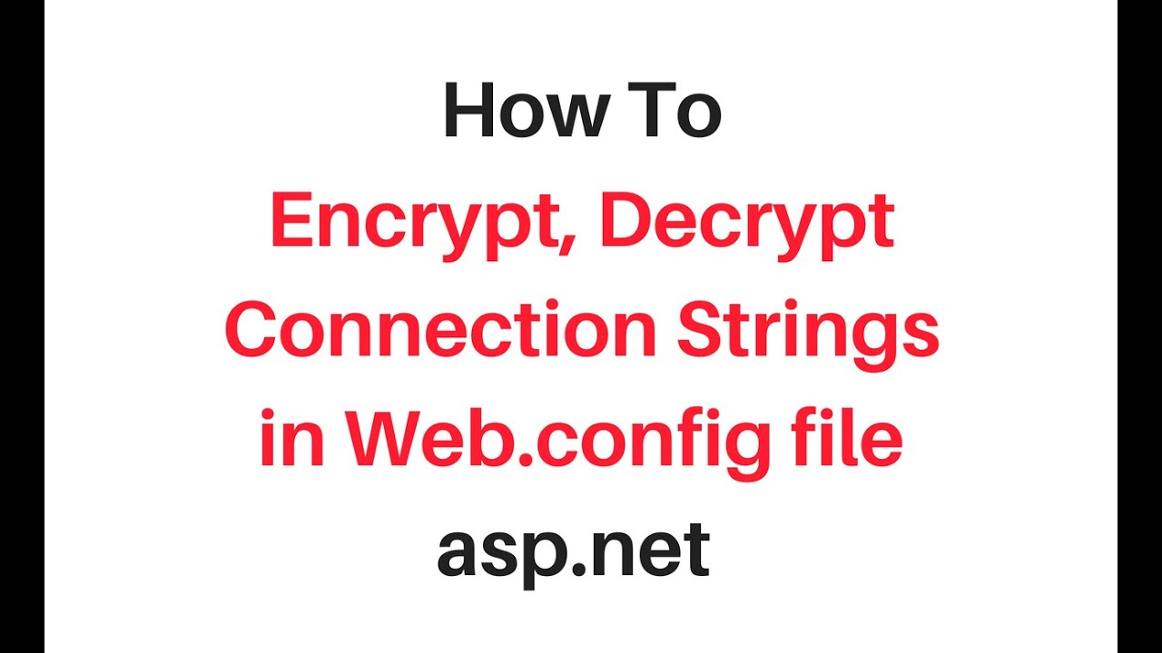 encrypt decrypt connection strings in web config file asp net 4 6