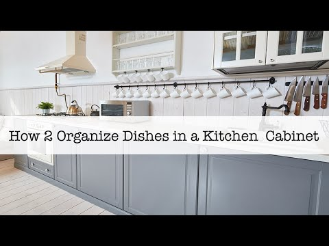 How 2 Organize Dishes In A Kitchen Cabinet Youtube