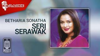 Betharia Sonatha - Seri Serawak (Official Karaoke Video)