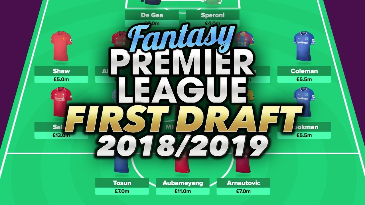 FIRST FPL DRAFT | FANTASY PREMIER LEAGUE 2018/19