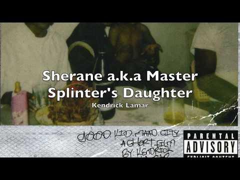 Kendrick Lamar - Sherane a.k.a Master Splinter's Daughter HQ