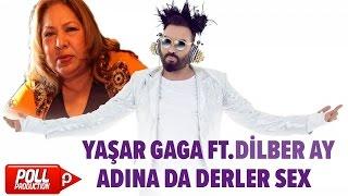Yaşar Gaga Ft. Dilber Ay - Adına Da Derler Sex - ( Official Audio )