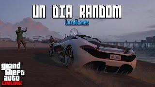 UN DIA RANDOM! - GTA V Online - [LuzuGames]