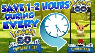 How To Save Over 1-2 Hours During EVERY Pokemon GO Community Day Event!