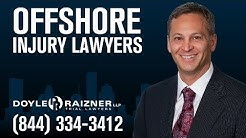 Offshore Injury Lawyer | Call (844) 334-3412  | Maritime Injury Lawyer | Doyle Raizner LLP