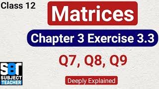 Chapter 3 Matrices Exercise 3.3 (Q7, Q8, Q9) class 12 Maths || NCERT