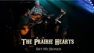 Set My Bones - The Prairie Hearts
