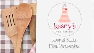 Kasey's Kitchen S1 E3: Caramel Apple Mini Cheesecakes