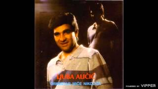 Ljuba Alicic - Nisam ja pijan, mala - (Audio 1994)