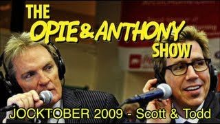 Opie & Anthony: JOCKTOBER 2009 - Scott & Todd (10/26/09)