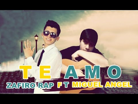 Te amo - Zafiro Rap Feat Miguel Angel ( LETRA)