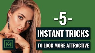 5 EASY Ways To INSTANTLY Look More Attractive (Even If You're Ugly)