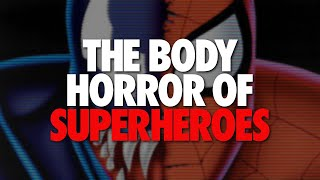 The Body Horror of Superheroes