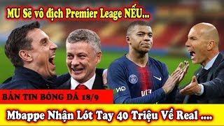 🔥Bản Tin Bóng Đá 18/9: MU Sẽ vô địch Premier Leage NẾU | Mbappe Nhận Lót Tay 40 Triệu Về Real