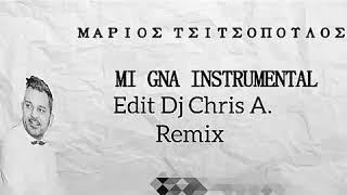 ΜΑΡΙΟΣ ΤΣΙΤΣΟΠΟΥΛΟΣ MI GNA INSTRUMENTAL Edit Dj Chris A. Remix 2018