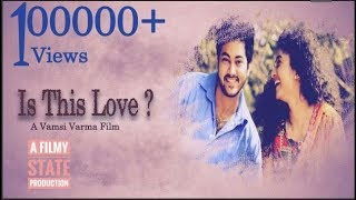 Is This Love Telugu Short Film 2017    Directed By Vamsi Varma Gadiraju