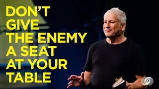 Don't Give the Enemy a Seat at Your Table - Louie Giglio