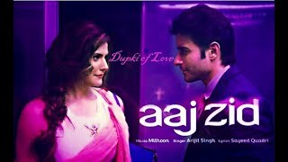 Aaj zid | heart touching video song - aksar 2 | hindi song 2017 | arjit singh v/s dupki band