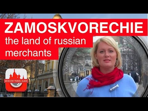 Zamoskvorechie, the land of russian merchants  [Moscow travel guide]