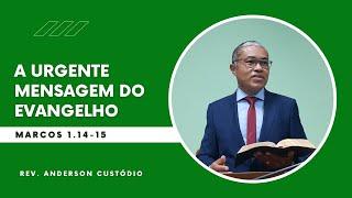 A Urgente Mensagem do Evangelho - Marcos 1.14-15