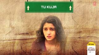 Highway: Tu Kuja Full Song Audio A R Rahman | Alia Bhatt, Randeep Hooda