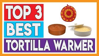 Top 3 Best Tortilla Warmer