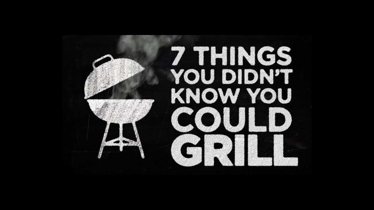 7 Foods You Didn't Know You Could Grill Video
