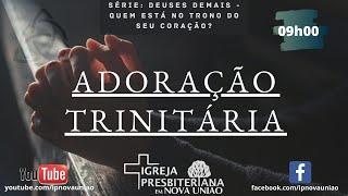 ADORAÇÃO TRINITÁRIA - Ef. 1.14 - Rev. Augustinho Junior