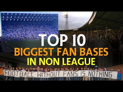 TOP 10 BIGGEST FAN BASES IN NON LEAGUE | NON LEAGUE YT