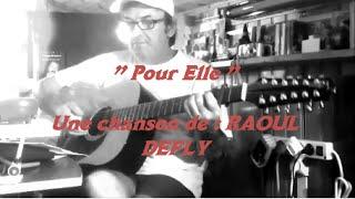 """"""" Pour elle """" : chanson de RAOUL DEFLY - 2015 - ( commencée en 2012 )"""