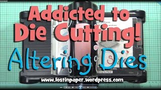 Altering Dies at Addicted to Die Cutting!