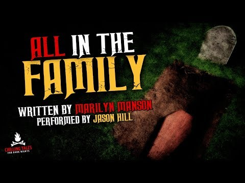 """""""All in the Family"""" Creepypasta 💀 Scary Stories Short Horror Fiction (written by Marilyn Manson) from YouTube · Duration:  34 minutes 50 seconds"""