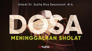 Motivasi Islami: Dosa Meninggalkan Shalat - Ustadz Dr. Syafiq Riza Basalamah, Lc., M.A.