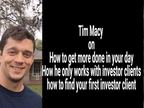 Tim Macy - How he works with only investor clients and finds them NON-MLS deals in a tough market