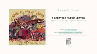 """Learn To Share"" by A Great Big Pile of Leaves"
