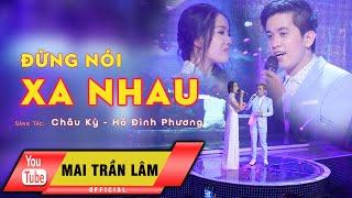 Đừng Nói Xa Nhau - Mai Trần Lâm & Thúy Huyền [Official]