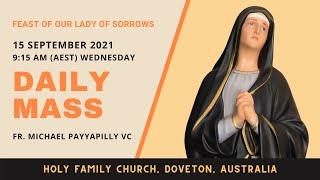 Daily Mass   15 SEPT 9:15 AM (AEST)   Fr. Michael Payyapilly VC   Holy Family Church, Doveton