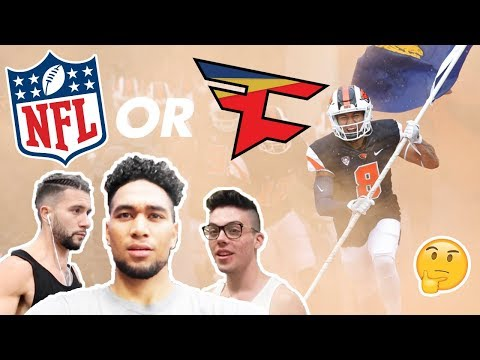 join the nfl or faze clan...